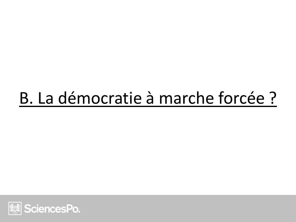 B. La démocratie à marche forcée