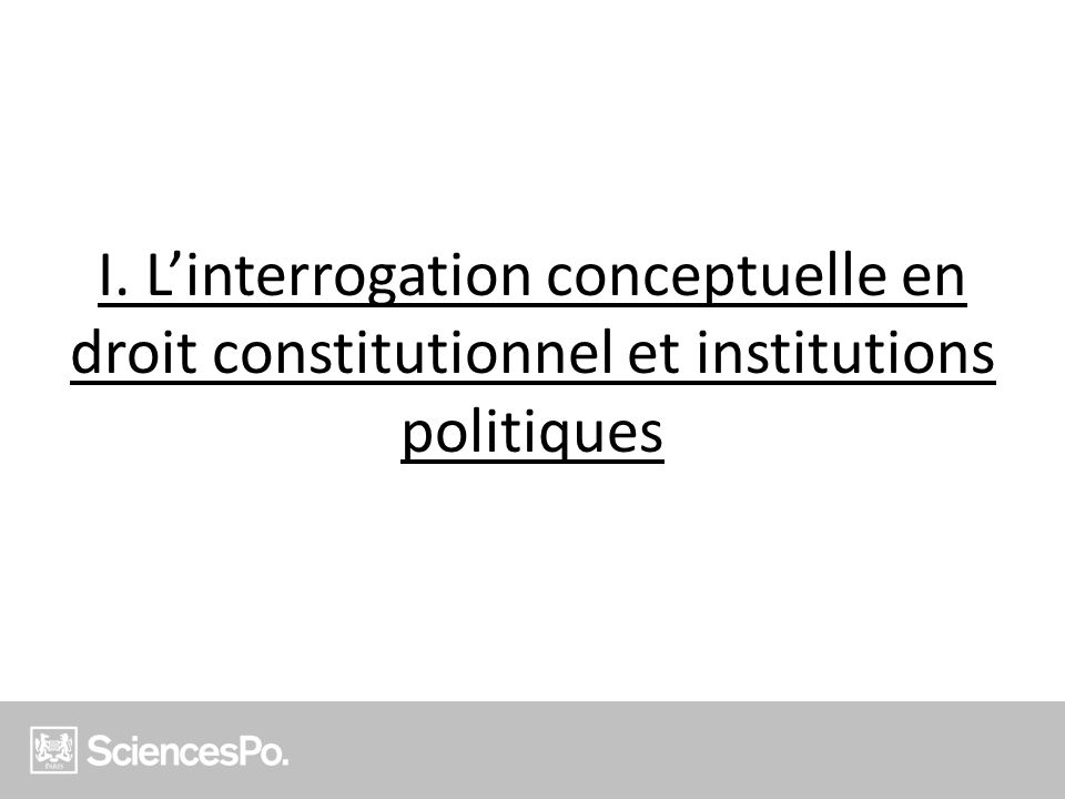 I. L'interrogation conceptuelle en droit constitutionnel et institutions politiques