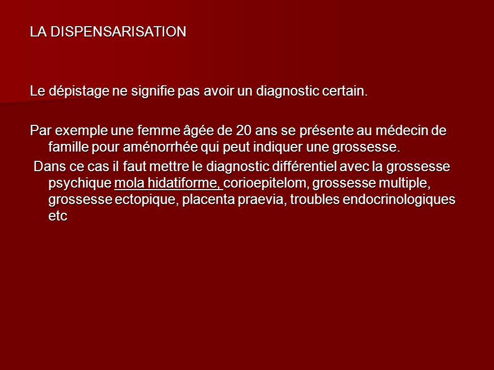 LA DISPENSARISATION Le dépistage ne signifie pas avoir un diagnostic certain.