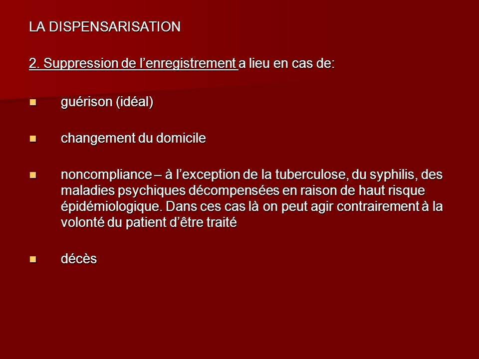 LA DISPENSARISATION 2. Suppression de l'enregistrement a lieu en cas de: guérison (idéal) changement du domicile.