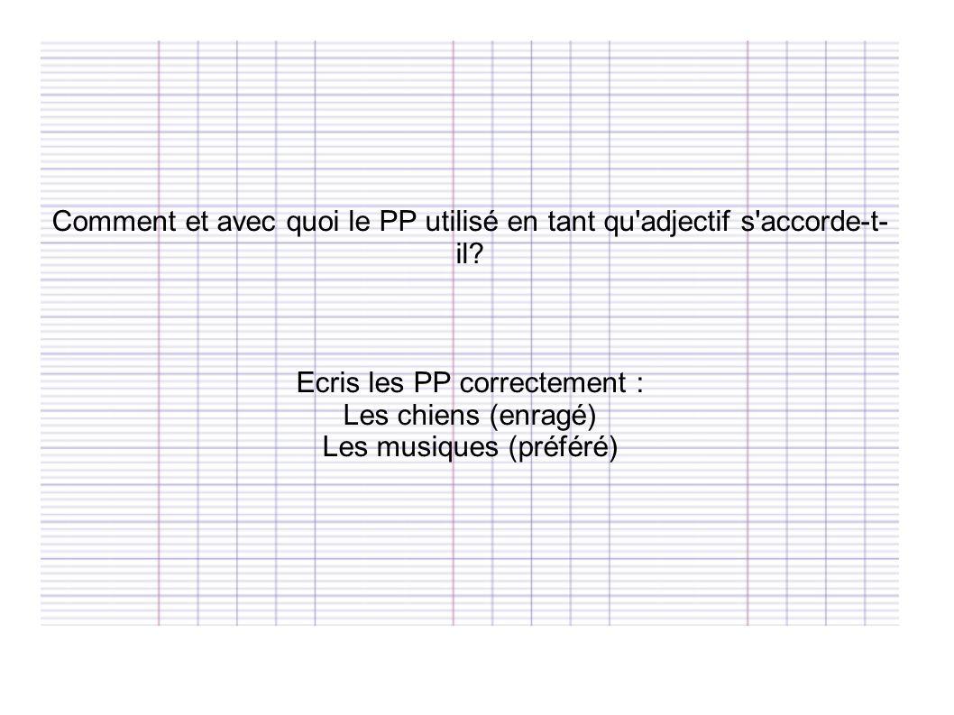 Comment et avec quoi le PP utilisé en tant qu adjectif s accorde-t-il