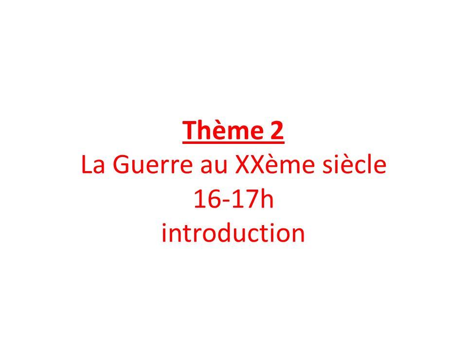 Thème 2 La Guerre au XXème siècle 16-17h introduction