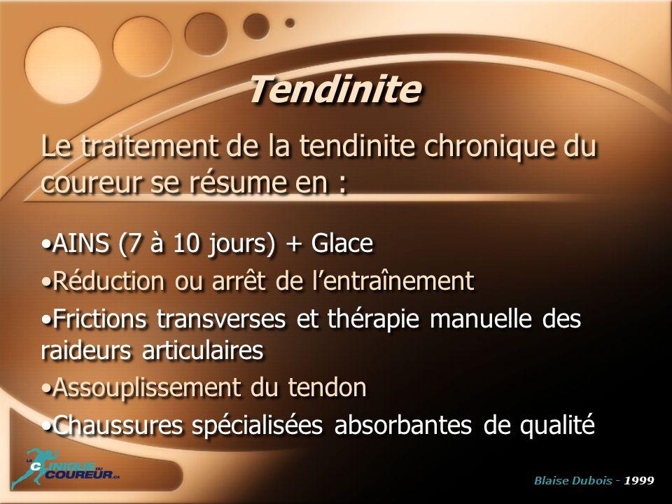 Tendinite Le traitement de la tendinite chronique du coureur se résume en : AINS (7 à 10 jours) + Glace.
