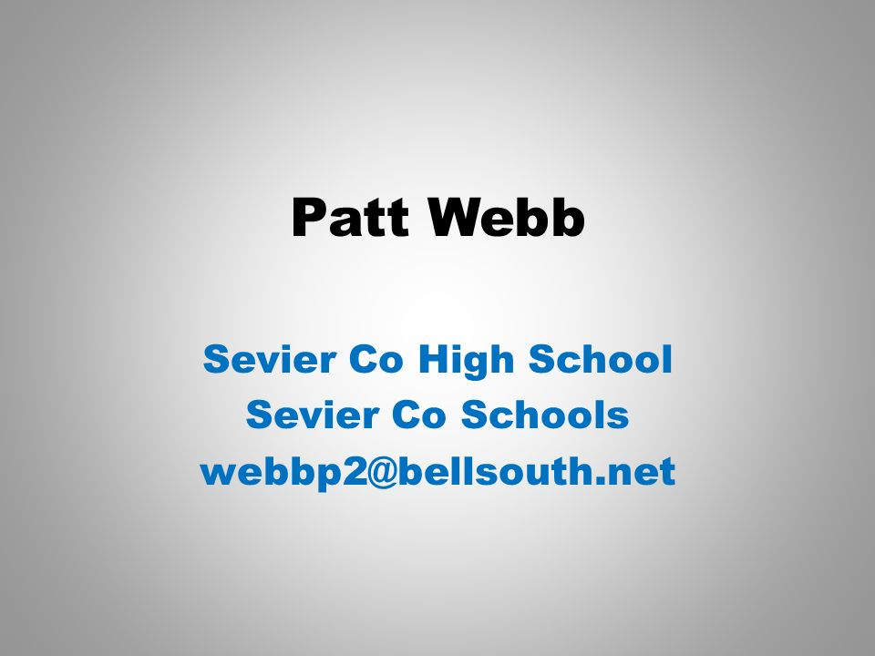 Patt Webb Sevier Co High School Sevier Co Schools webbp2@bellsouth.net