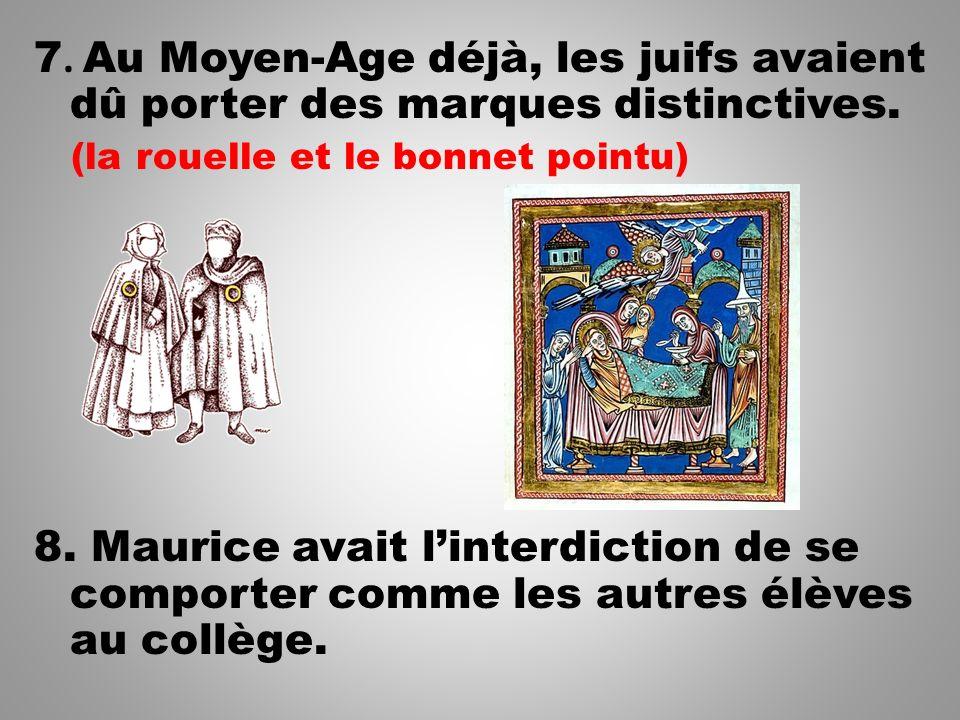 7. Au Moyen-Age déjà, les juifs avaient dû porter des marques distinctives.