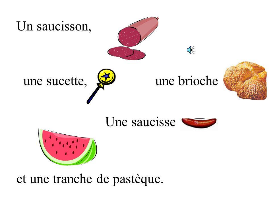 Un saucisson, une sucette, une brioche Une saucisse et une tranche de pastèque.