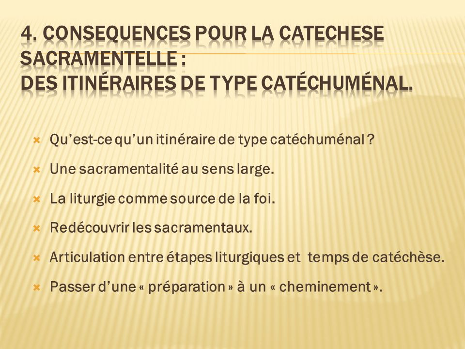 4. Consequences pour la catechese sacramentelle : des itinéraires de type catéchuménal.