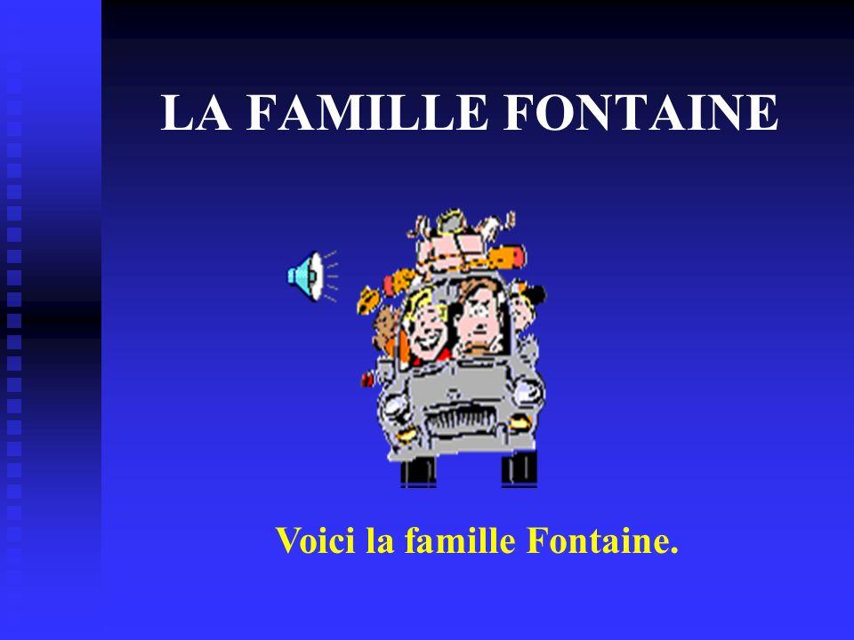 Voici la famille Fontaine.