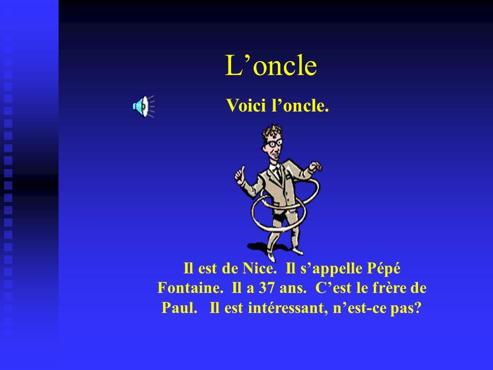 L'oncle Voici l'oncle. Il est de Nice. Il s'appelle Pépé Fontaine.