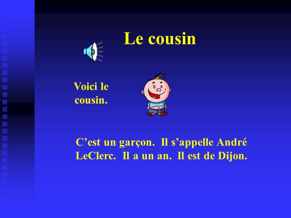 Le cousin Voici le cousin.