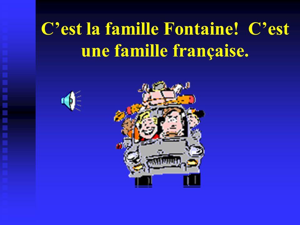 C'est la famille Fontaine! C'est une famille française.