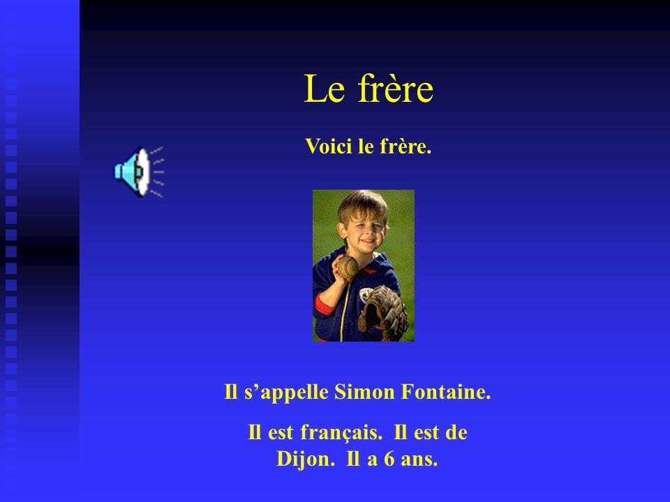 Le frère Voici le frère. Il s'appelle Simon Fontaine.