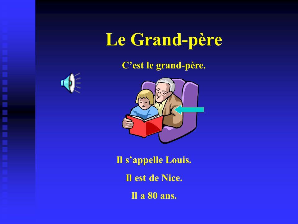 Le Grand-père C'est le grand-père. Il s'appelle Louis. Il est de Nice.