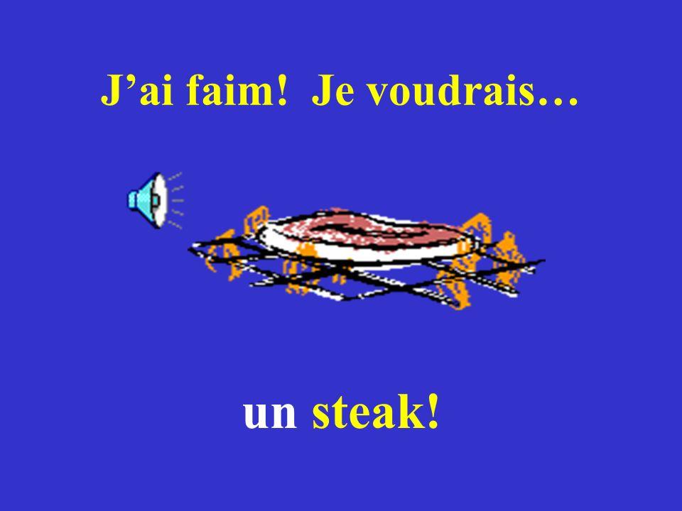 J'ai faim! Je voudrais… un steak!