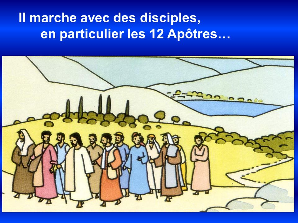 Il marche avec des disciples,