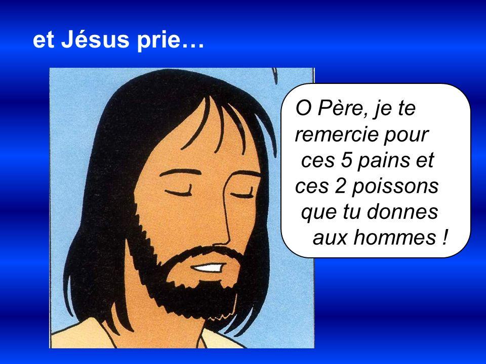 et Jésus prie… O Père, je te remercie pour