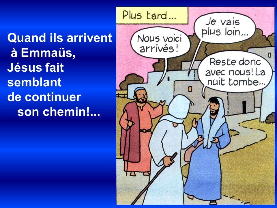 Quand ils arrivent à Emmaüs, Jésus fait semblant de continuer son chemin!...