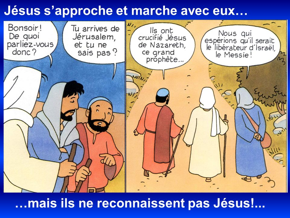 Jésus s'approche et marche avec eux…