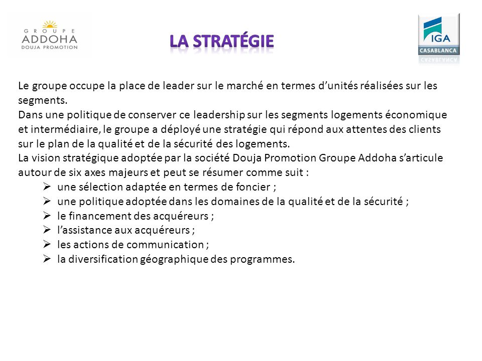 La stratégie Le groupe occupe la place de leader sur le marché en termes d'unités réalisées sur les segments.