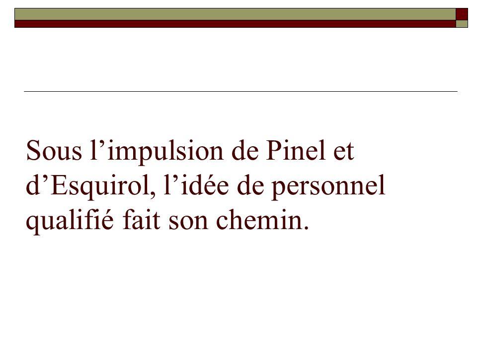 Sous l'impulsion de Pinel et d'Esquirol, l'idée de personnel qualifié fait son chemin.