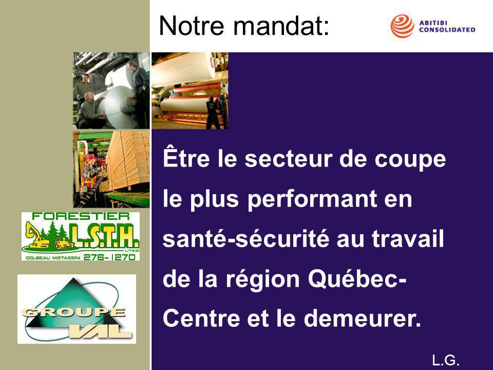 Notre mandat: Être le secteur de coupe le plus performant en santé-sécurité au travail de la région Québec-Centre et le demeurer.