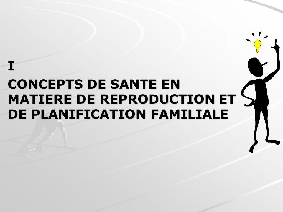 I CONCEPTS DE SANTE EN MATIERE DE REPRODUCTION ET DE PLANIFICATION FAMILIALE