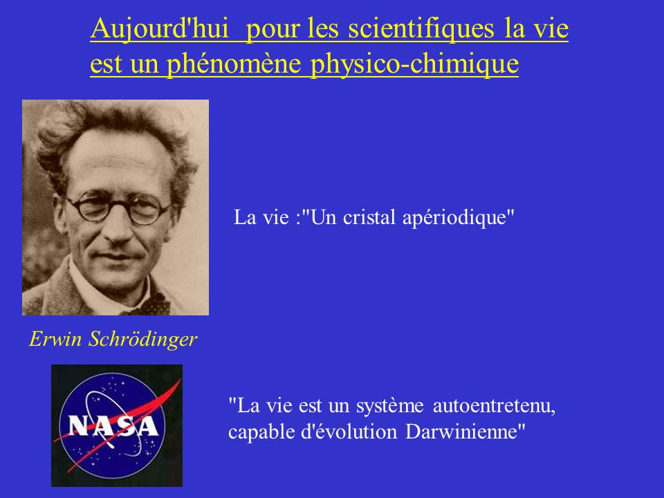 Aujourd hui pour les scientifiques la vie est un phénomène physico-chimique
