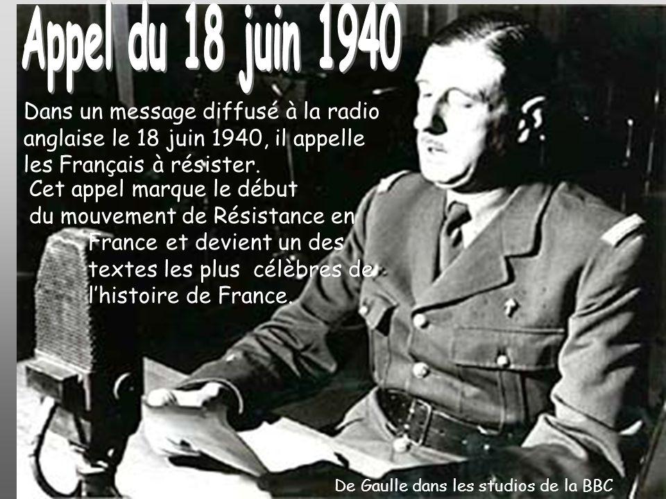 Appel du 18 juin 1940 Dans un message diffusé à la radio anglaise le 18 juin 1940, il appelle les Français à résister.