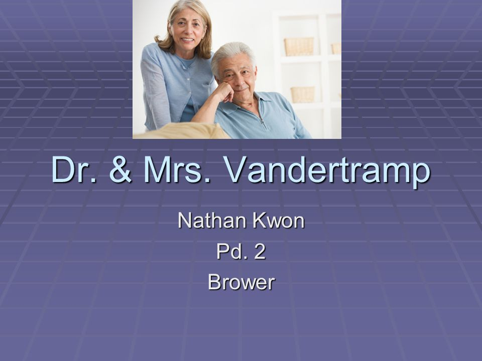 Dr. & Mrs. Vandertramp Nathan Kwon Pd. 2 Brower