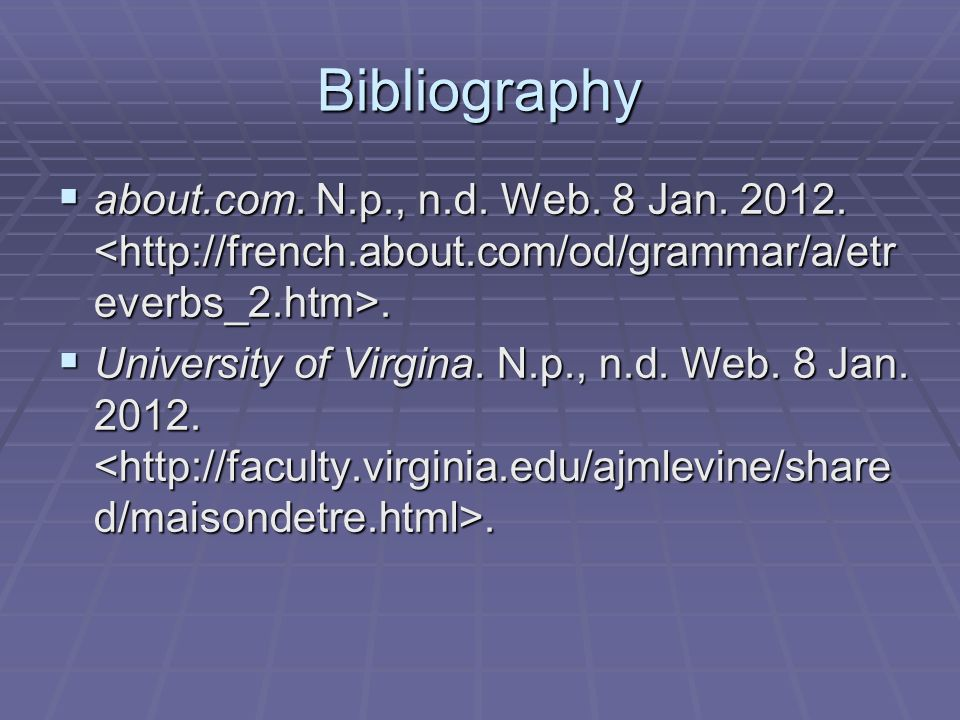 Bibliography about.com. N.p., n.d. Web. 8 Jan. 2012. <http://french.about.com/‌od/‌grammar/‌a/‌etreverbs_2.htm>.