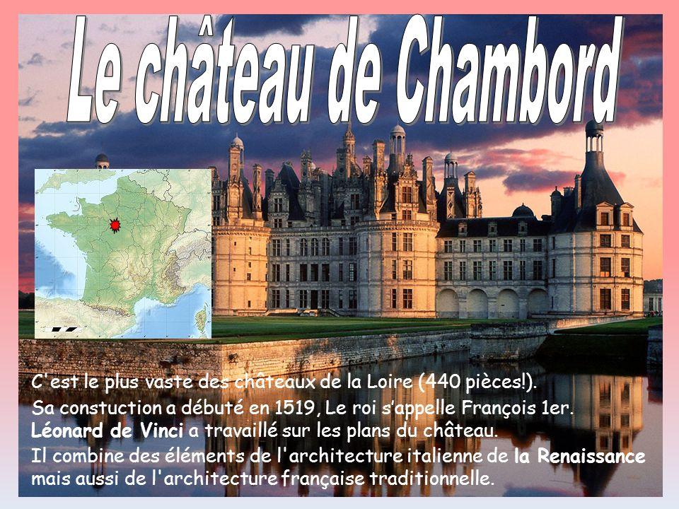 Le château de Chambord C est le plus vaste des châteaux de la Loire (440 pièces!).
