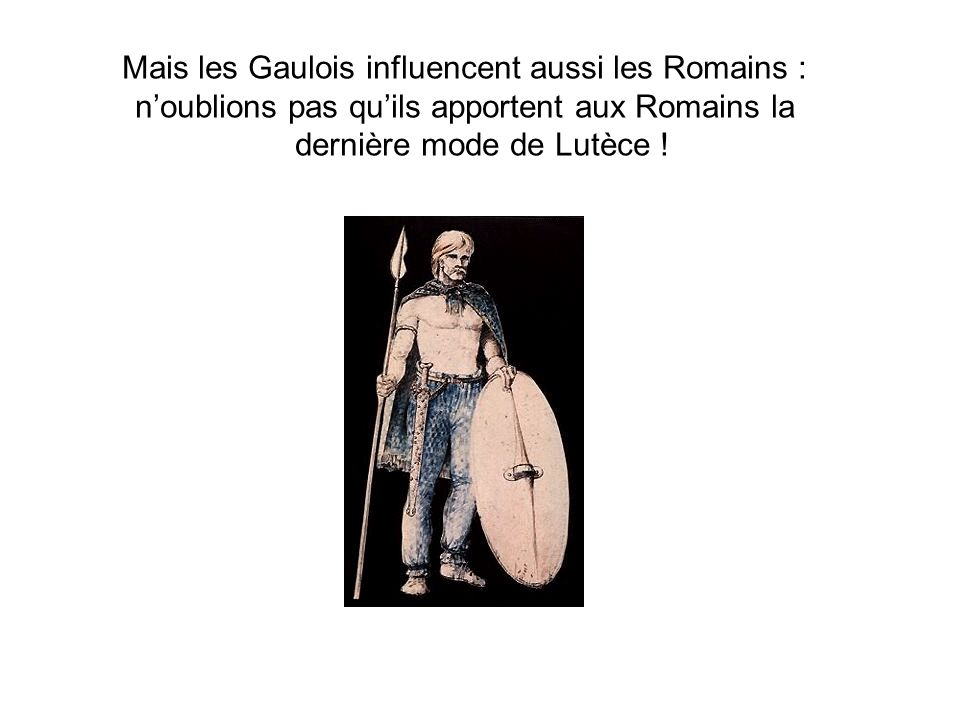 Mais les Gaulois influencent aussi les Romains :