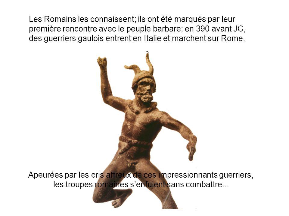 Les Romains les connaissent; ils ont été marqués par leur première rencontre avec le peuple barbare: en 390 avant JC, des guerriers gaulois entrent en Italie et marchent sur Rome.