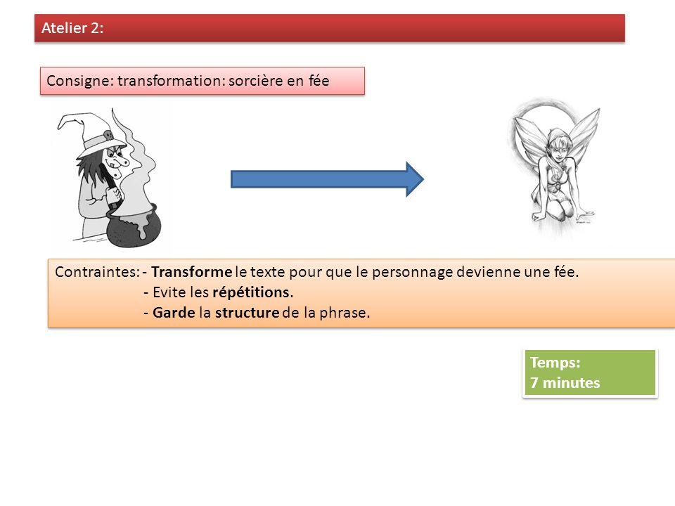 Atelier 2: Consigne: transformation: sorcière en fée. Contraintes: - Transforme le texte pour que le personnage devienne une fée.