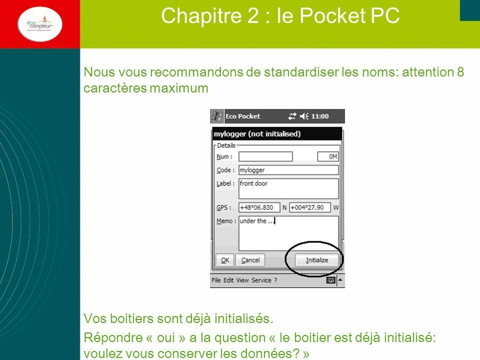 Chapitre 2 : le Pocket PC Nous vous recommandons de standardiser les noms: attention 8 caractères maximum.