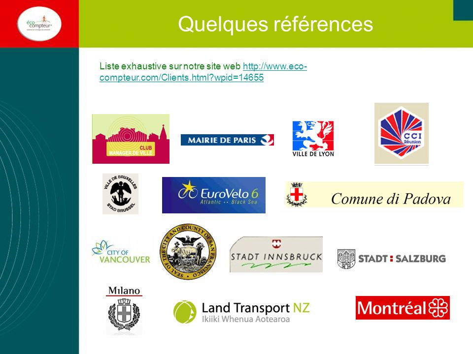 Quelques références Liste exhaustive sur notre site web http://www.eco-compteur.com/Clients.html wpid=14655.