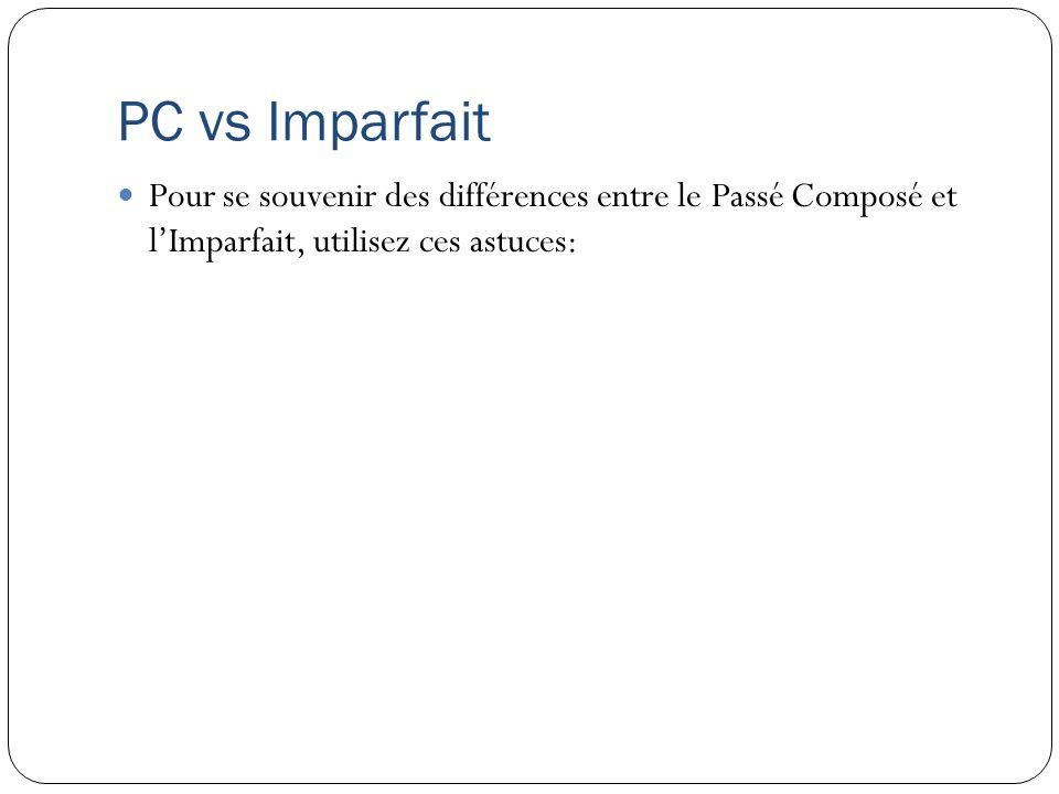 PC vs Imparfait Pour se souvenir des différences entre le Passé Composé et l'Imparfait, utilisez ces astuces: