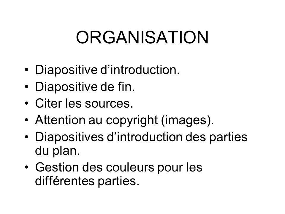 ORGANISATION Diapositive d'introduction. Diapositive de fin.