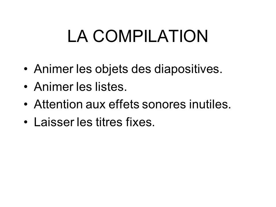 LA COMPILATION Animer les objets des diapositives. Animer les listes.