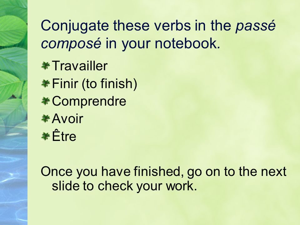 Conjugate these verbs in the passé composé in your notebook.