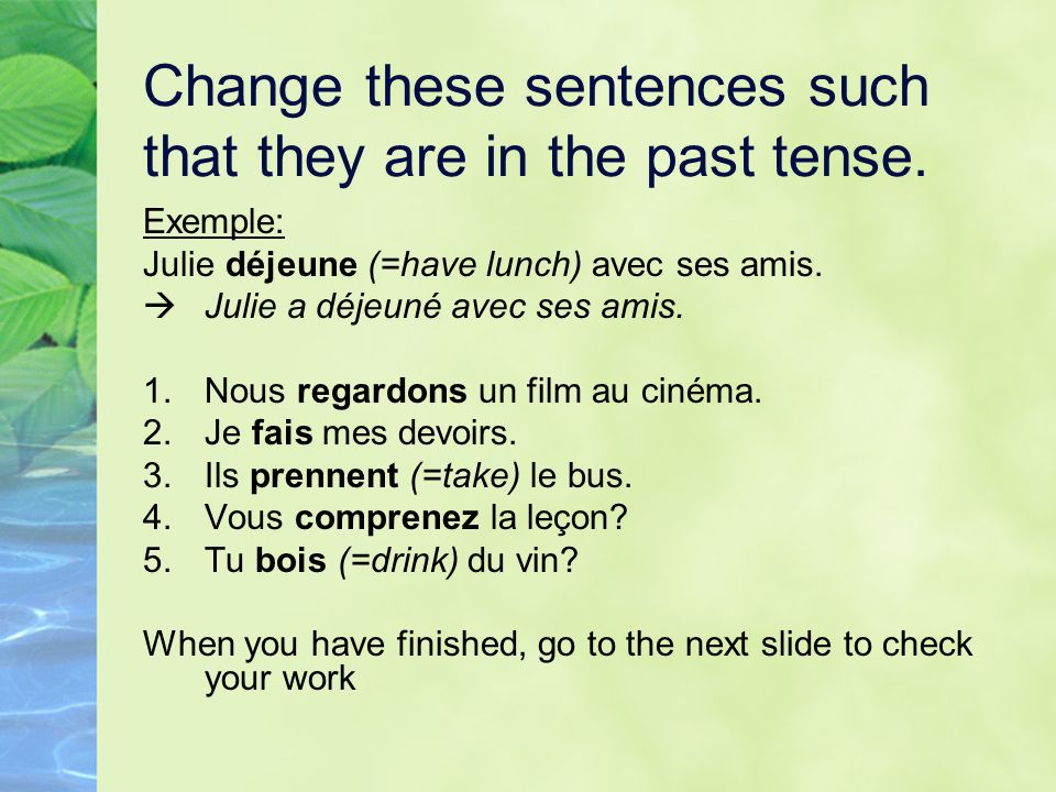 Change these sentences such that they are in the past tense.