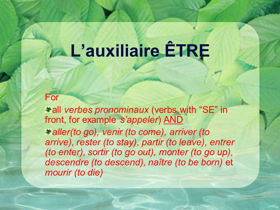L'auxiliaire ÊTRE For. all verbes pronominaux (verbs with SE in front, for example s'appeler) AND.