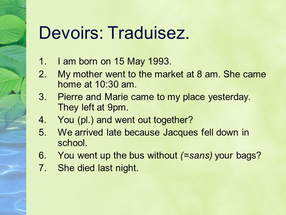 Devoirs: Traduisez. I am born on 15 May 1993.