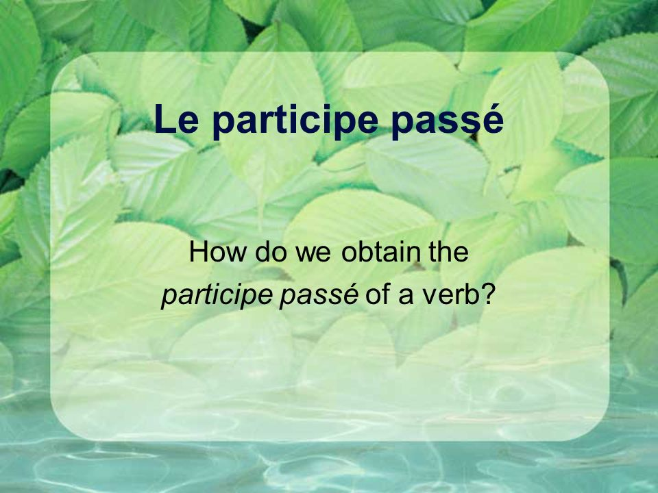 How do we obtain the participe passé of a verb