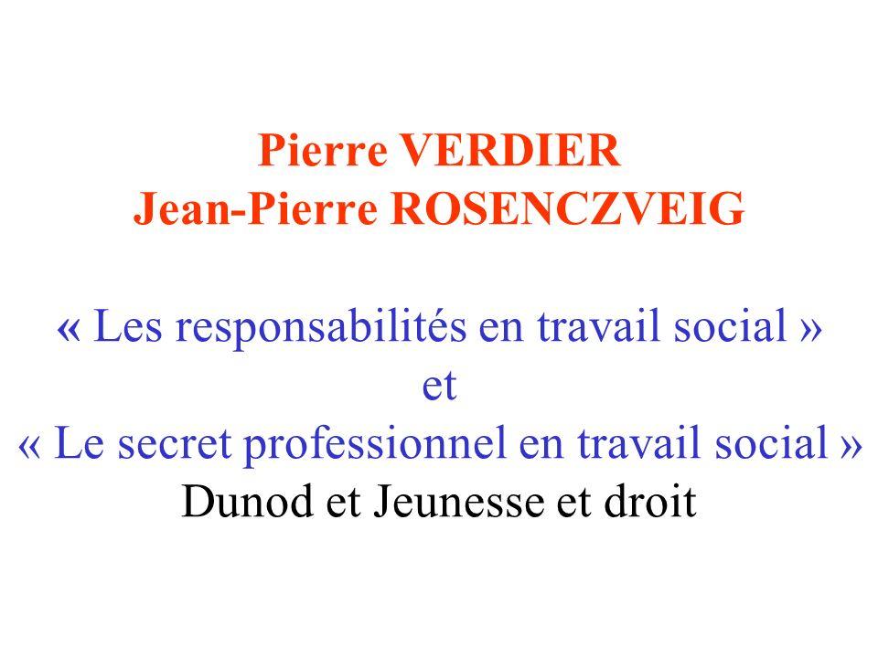 Pierre VERDIER Jean-Pierre ROSENCZVEIG « Les responsabilités en travail social » et « Le secret professionnel en travail social » Dunod et Jeunesse et droit