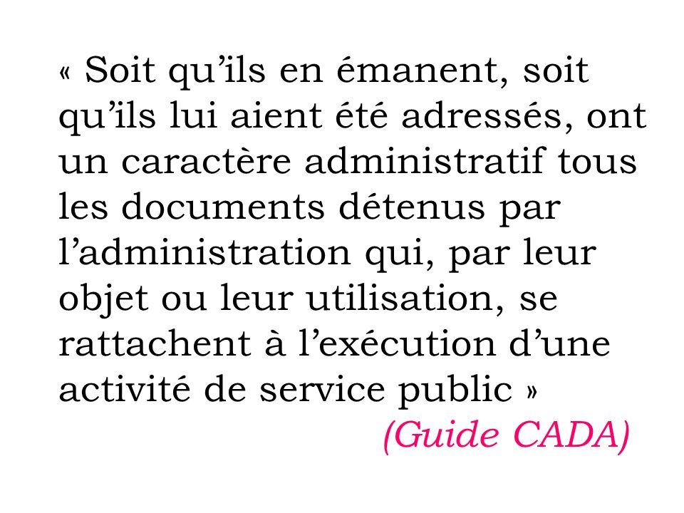 « Soit qu'ils en émanent, soit qu'ils lui aient été adressés, ont un caractère administratif tous les documents détenus par l'administration qui, par leur objet ou leur utilisation, se rattachent à l'exécution d'une activité de service public » (Guide CADA)