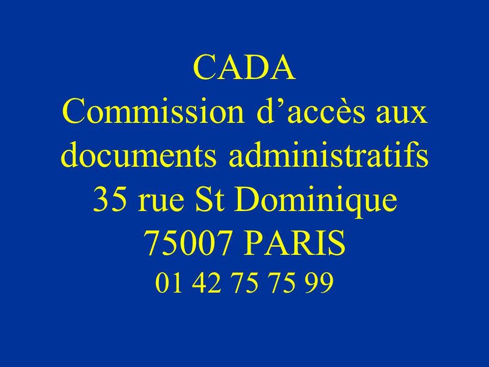 CADA Commission d'accès aux documents administratifs 35 rue St Dominique 75007 PARIS 01 42 75 75 99