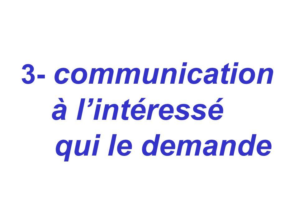 3- communication à l'intéressé qui le demande