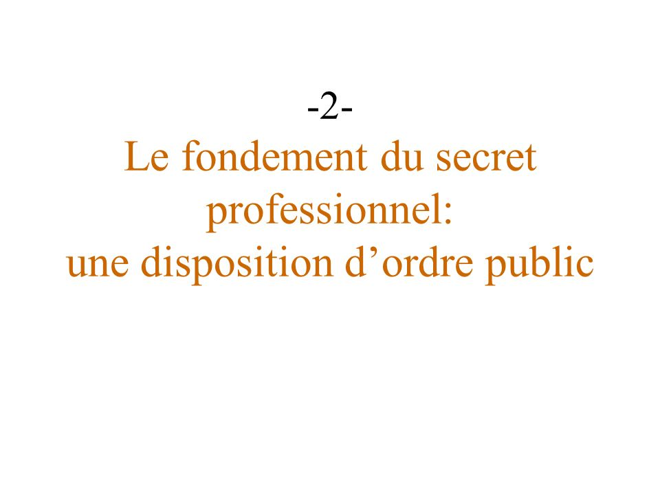 -2- Le fondement du secret professionnel: une disposition d'ordre public