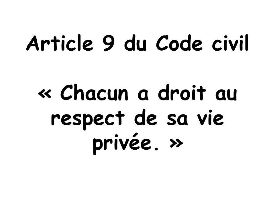 Article 9 du Code civil « Chacun a droit au respect de sa vie privée. »